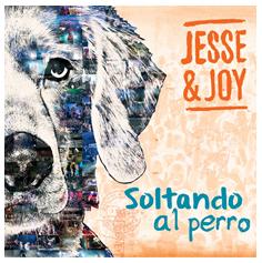 """JESSE & JOY LANZARÁN EL 25 DE MARZO LA EDICIÓN ESPECIAL """"SOLTANDO AL PERRO"""" EN ESTADOS UNIDOS"""