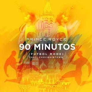 """PRINCE ROYCE lanza """"90 MINUTOS"""""""