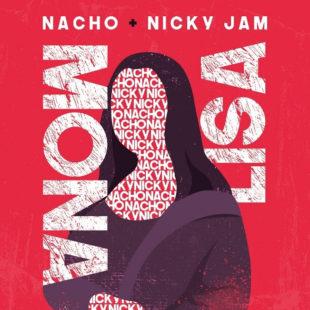 "NACHO ESTRENA SU NUEVO SENCILLO ""MONA LISA"" JUNTO A NICKY JAM"