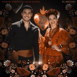 """NATALIA JIMÉNEZ lanza """"EL DESTINO"""", a dúo con CARLOS RIVERA"""
