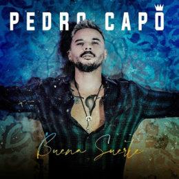"""PEDRO CAPÓ nos presenta su nuevo sencillo y video """"BUENA SUERTE"""""""