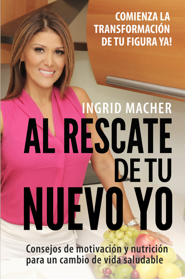 EL NUEVO LIBRO DE INGRID MACHER LA GURÚ HISPANA DE LA VIDA SALUDABLE