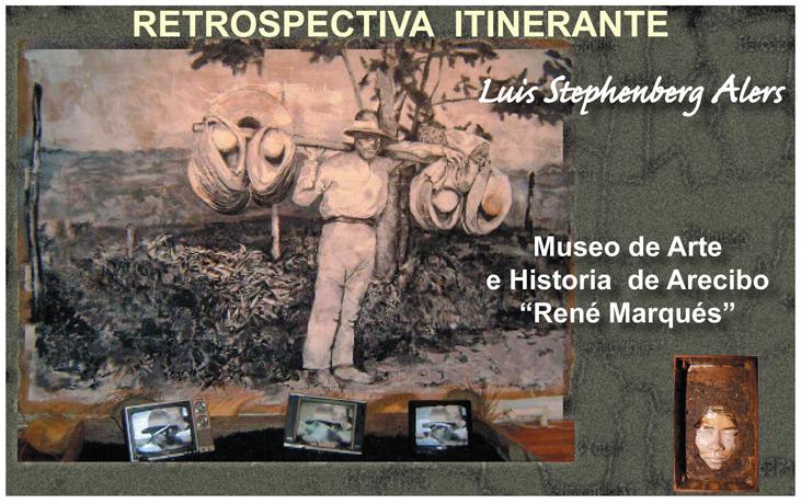 Luis Stephenberg Alers presenta Retrospectiva Intinerante en el Museo de Arte e Historia de Arecibo