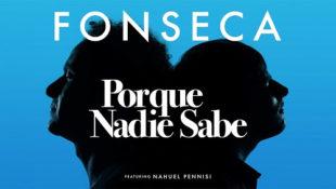 """FONSECA presenta nuevo sencillo """"PORQUE NADIE SABE"""""""