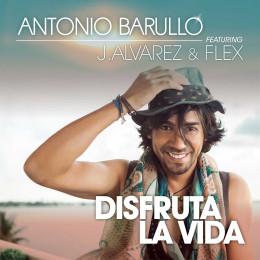 """ANTONIO BARULLO EN MARCHA CON EL LANZAMIENTO DE """"DISFRUTA LA VIDA"""" JUNTO A J ALVAREZ Y FLEZ"""