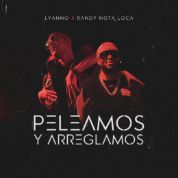 """Lyanno lanza junto a Randy su nuevo tema """"Peleamos y Arreglamos"""""""