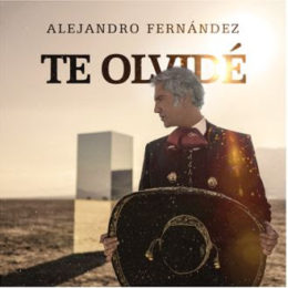 ALEJANDRO FERNANDEZ ESTRENA NUEVO SENCILLO: TE OLVIDE