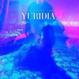 """YURIDIA regresa con """"ÉL LO TIENE TODO"""""""