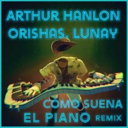 """Lunay se une a Arthur Hanlon y Orishas en """"Cómo Suena El Piano Remix"""""""