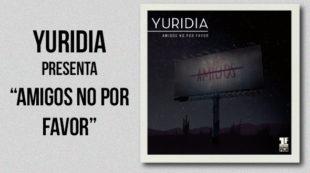 """YURIDIA PRESENTA """"AMIGOS NO POR FAVOR"""""""
