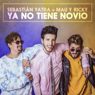 """Sebastián Yatra, Mau y Ricky Estrenan Su Esperado Sencillo """" YA NO TIENE NOVIO """""""