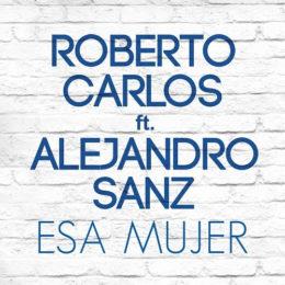 """ROBERTO CARLOS lanza """"ESA MUJER"""" con ALEJANDRO SANZ"""