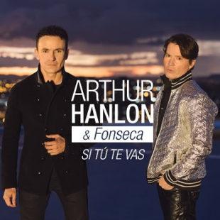 """ARTHUR HANLON & FONSECA presentan """"SI TÚ TE VAS"""""""