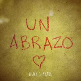 """Black Guayaba estrena nuevo sencillo y video """"Un Abrazo"""""""