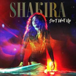 """SHAKIRA estrena su sencillo y video """"DON'T WAIT UP"""""""